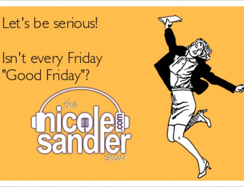 4-14-17 Nicole Sandler Show – Every Friday is Good
