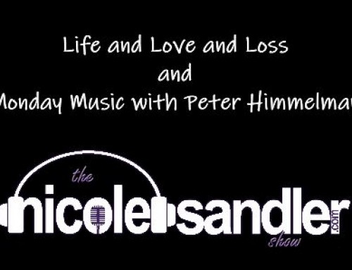 7-6-20 Nicole Sandler Show – – Life, Love & Loss w/ Boca Brit; Monday Music w/ Peter Himmelman